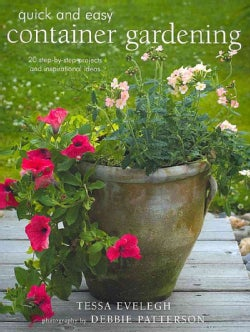 Quick & Easy Container Gardening: 20 Step Projects and Inspirational Ideas (Paperback)