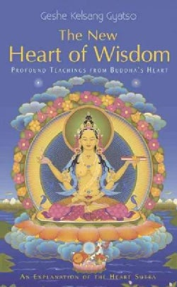 The New Heart of Wisdom: Profound Teachings from Buddha's Heart (Hardcover)