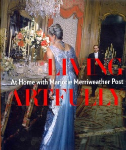 Living Artfully: At Home With Marjorie Merriweather Post (Hardcover)