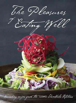 The Pleasures of Eating Well: Nourishing Favourites from the Como Shambhala Kitchen (Hardcover)