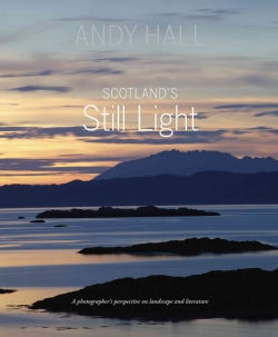 Scotland's Still Light: A Photographer's Vision Inspired by Scottish Literature (Hardcover)
