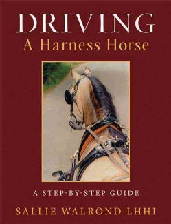 Driving a Harness Horse: A Step-by-Step Guide (Paperback)