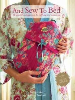 And Sew to Bed: 30 Beautiful Sewing Projects for Hightwear and Accessories (Paperback)