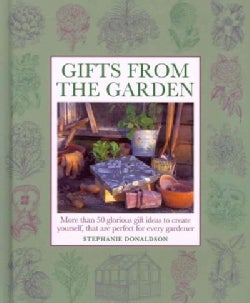 Gifts from the Garden: More Than 50 Glorious Gift Ideas to Create Yourself, That Are Perfect for Every Gardener (Hardcover)