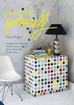 Made by Yourself: 100% Handmade Designer DIY Projects for the Home, from Furniture to Accessories (Hardcover)