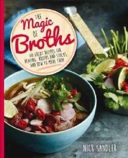 The Magic of Broths: 60 Great Recipes for Healing Broths and Stocks, and How to Make Them (Paperback)