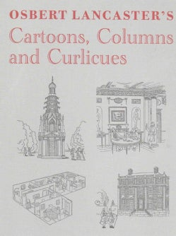 Osbert Lancaster's Cartoons, Columns and Curlicues: Pillar to Post, Homes Sweet Homes, Drayneflete Revealed (Hardcover)