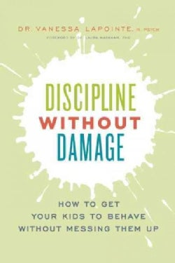 Discipline Without Damage: How to Get Your Kids to Behave Without Messing Them Up (Paperback)