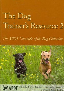 The Dog Trainer's Resource 2: The APDT Chronicle of the Dog (Paperback)