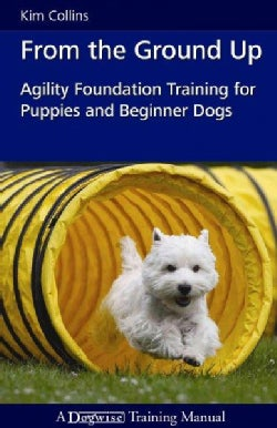 From the Ground Up: Agility Foundation Training for Puppies and Beginner Dogs (Paperback)