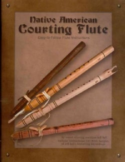 Native American Courting Flute: Easy-to-Follow Flute Instructions