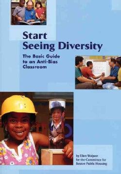 Start Seeing Diversity: The Basic Guide To An Anti-bias Classroom (Paperback)