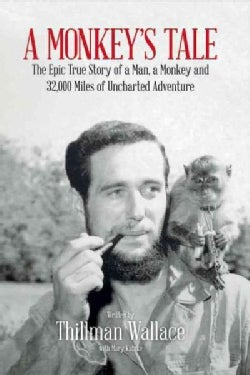 A Monkey's Tale: The Epic True Story of a Man, a Monkey and 32,000 Miles of Uncharted Adventure (Hardcover)