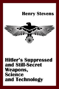 Hitler's Suppressed and Still-Secret Weapons, Science and Technology (Paperback)