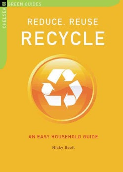 Reduce, Reuse Recycle: An Easy Household Guide (Paperback)