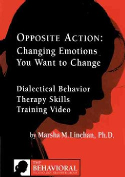 Opposite Action: Changing Emotions You Want to Change (DVD video)