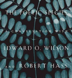 The Poetic Species: A Conversation With Edward O. Wilson and Robert Hass (Hardcover)