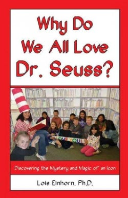 Why Do We All Love Dr. Seuss?: Discovering the Mystery and Magic of an Icon (Paperback)