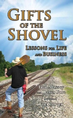 Gifts of the Shovel: Lessons for Life and Business (Paperback)