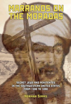 Marranos on the Moradas: Secret Jews and Penitentes in the Southwestern United States From 1590 to 1890 (Hardcover)