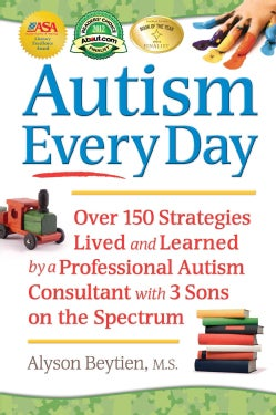 Autism Every Day: Over 150 Strategies Lived and Learned by a Professional Autism Consultant With 3 Sons on the Sp... (Paperback)