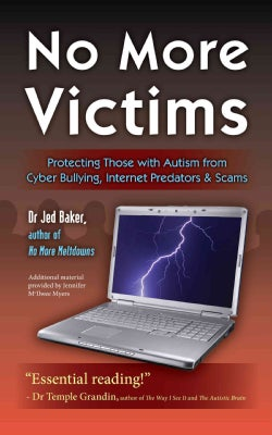 No More Victims: Protecting Those With Autism from Cyber Bullying, Internet Predators & Scams (Paperback)