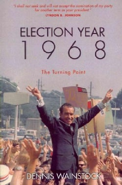 Election Year 1968: The Turning Point (Paperback)