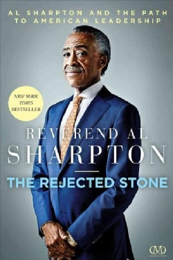 The Rejected Stone: Al Sharpton and the Path to American Leadership (Paperback)