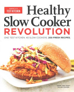 Healthy Slow Cooker Revolution: One Test Kitchen, 40 Slow Cookers, 200 Fresh Recipes (Paperback)