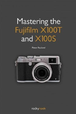 Mastering the Fujifilm X100T and X100S (Paperback)