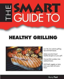 The Smart Guide to Healthy Grilling (Paperback)