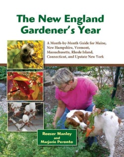 The New England Gardener's Year: A Month-by-Month Guide for Maine, New Hampshire, Vermont, Massachusetts, Rhode I... (Hardcover)