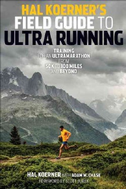 Hal Koerner's Field Guide to Ultrarunning: Training for an Ultramarathon, from 50k to 100 Miles and Beyond (Paperback)