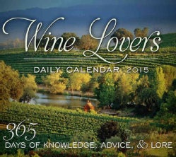 Wine Lover's Daily 2015 Calendar: 365 Days of Knowledge, Advice & Lore (Calendar)