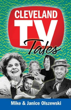 Cleveland TV Tales: Stories from the Golden Age of Local Television (Paperback)