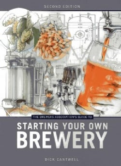 The Brewers Association's Guide to Starting Your Own Brewery (Paperback)