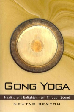 Gong Yoga: Healing and Enlightenment Through Sound (Paperback)