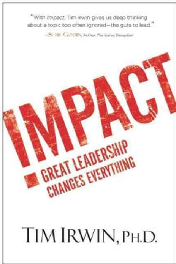 Impact: Great Leadership Changes Everything (Hardcover)
