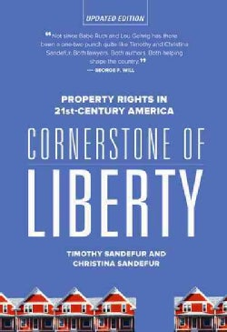 Cornerstone of Liberty: Property Rights in 21st Century America (Paperback)