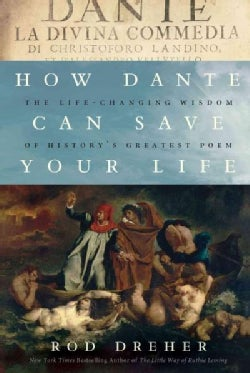 How Dante Can Save Your Life: The Life-Changing Wisdom of History's Greatest Poem (Hardcover)