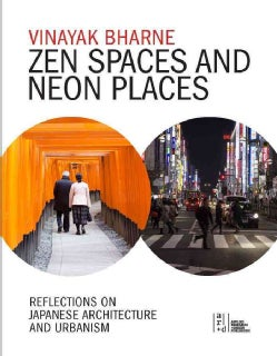 Zen Spaces and Neon Places: Reflections on Japanese Architecture and Urbanism (Hardcover)