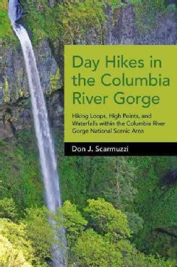 Day Hikes in the Columbia River Gorge: Hiking Loops, High Points, and Waterfalls Within the Columbia River Gorge ... (Hardcover)