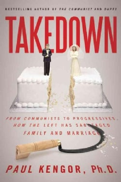 Takedown: From Communists to Progressives, How the Left Has Sabotaged Family and Marriage (Paperback)