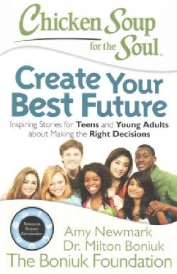 Chicken Soup for the Soul Create Your Best Future: Inspiring Stories for Teens and Young Adults About Making the ... (Paperback)