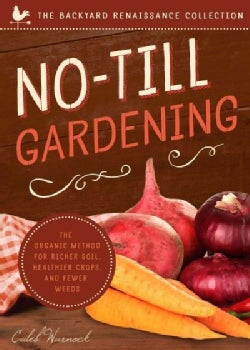 No-Till Gardening: The Organic Method for Richer Soil, Healthier Crops, and Fewer Weeds (Paperback)
