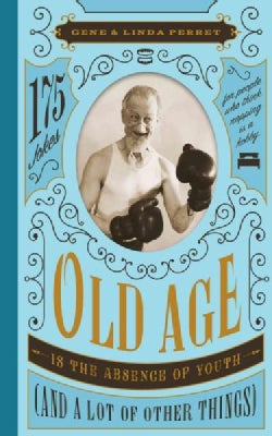 Old Age Is the Absence of Youth and a Lot of Other Things: 175 Jokes for People Who Think Napping Is a Hobby (Hardcover)