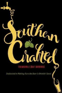 Southern Crafted: Ten Nashville Craft Breweries Dedicated to Making Sure the Beer Is Drinkin' Good (Paperback)