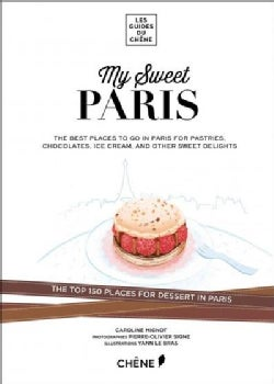 My Sweet Paris: The Top 150 Places for Dessert in Paris (Paperback)