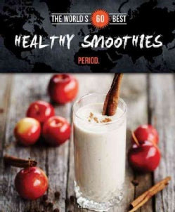 The World's 60 Best Healthy Smoothies... Period (Paperback)