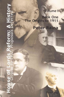 House of Lords Reform: A History, the Origins to 1937: Proposal Deferred (Hardcover)
